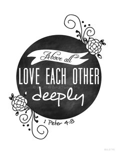 Quotes About Wedding & Love: Christian Chalkboard Print. 1 Peter Love each other deeply. Cool Words, Wise Words, 1 Peter 4 8, Me Quotes, Quotes To Live By, Funny Quotes, Chalkboard Print, Chalkboard Typography, Love Others