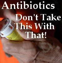 Antibiotics; Don't Take This With That! Includes a list of medications to avoid, about antibiotics and pregnancy and breastfeeding, and about sun sensitivities.