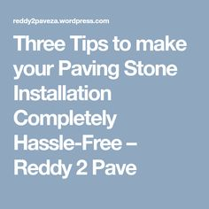Three Tips to make your Paving Stone Installation Completely Hassle-Free – Reddy 2 Pave Paving Stones, Make It Yourself, Tips, How To Make, Free, Flooring, Counseling