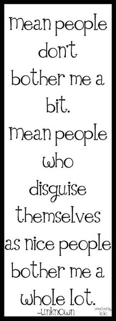 It's hard to deal with mean people , but even harder to deal with phony people by hattie