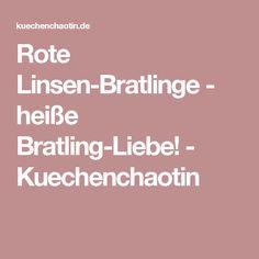 Rote Linsen-Bratlinge - heiße Bratling-Liebe! - Kuechenchaotin