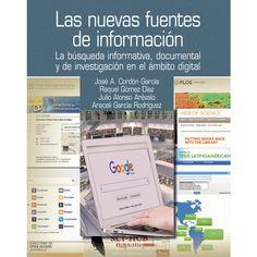 Las nuevas fuentes de información : la búsqueda informativa, documental y de investigación en el ámbito digital / José A. Cordón García ... [et al.]: http://kmelot.biblioteca.udc.es/record=b1542836~S1*gag