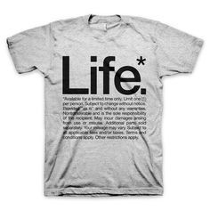"""Life* Available for a limited time only"" T-Shirt. Now in Heather Gray. #tshirt #quote #inspire"