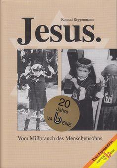 JESUS Vom Mißbrauch des Menschensohnes von Konrad Riggenmann Va Bene 2009
