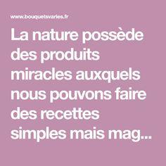 La nature possède des produits miracles auxquels nous pouvons faire des recettes simples mais magiques pour combattre n'importe quelle maladie, il suffit donc d'utiliser les bons ingrédients et les combinaisons idéales. La recette que nous proposons dans...