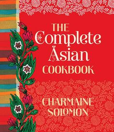 The Complete Asian Cookbook by Charmaine Solomon.