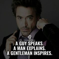 A Guy Speaks. A Man Explains. A Gentleman Inspires. Wisdom Quotes, Quotes To Live By, Life Quotes, Positive Quotes, Motivational Quotes, Inspirational Quotes, Gentleman Rules, True Gentleman, Gentleman Style