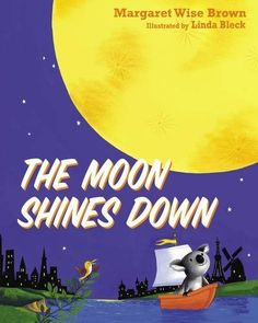 The Moon Shines Down by Margaret Wise Brown