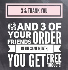 Monat rewards with the 3 & Thank You Program. When you and 3 of your friends order in the same month you get $84 in FREE products!