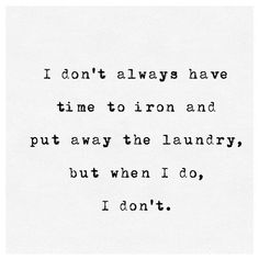 Photo by Media that matters. on October 22, 2020. Image may contain: text that says 'I don't always have time ti to iron and put away the laundry, but when I do, I don't.'. #Regram via @www.instagram.com/p/CGqw48JHhzu/ I Don't Always, Great Words, Inspiring Quotes, Have Time, Laundry, October, Iron, Photo And Video, Sayings