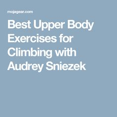 Best Upper Body Exercises for Climbing with Audrey Sniezek