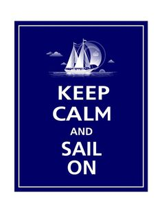Keep Calm + Sail On. xo