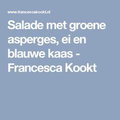 Salade met groene asperges, ei en blauwe kaas - Francesca Kookt