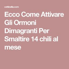 Ecco Come Attivare Gli Ormoni Dimagranti Per Smaltire 14 chili al mese Something To Remember, Anti Cellulite, Sciatica, Kefir, Paleo Diet, The Cure, Health Fitness, Food And Drink, Hair Beauty