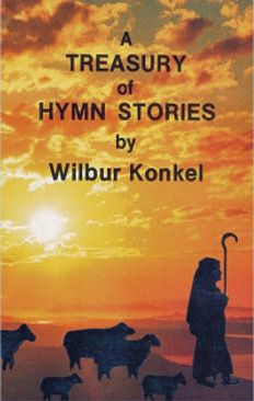 by Wilbur Konkel A Treasury of Hymn Stories is the sixth of Dr. Konkel's books telling the stories of how our favorite hymns were written. From these we learn much about the people that wrote the hymn