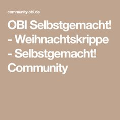 OBI Selbstgemacht! - Weihnachtskrippe - Selbstgemacht! Community