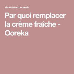 Par quoi remplacer la crème fraîche - Ooreka