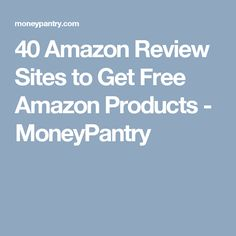 40 Amazon Review Sites to Get Free Amazon Products - MoneyPantry
