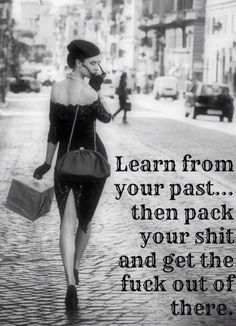 Learn from your past... then pack your shit and get the fuck out of there.
