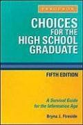 Choices for the High School Graduate: A Survival Guide for the Information Age by Bryna J. Fireside. $16.95