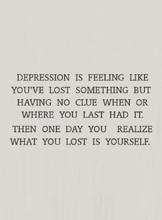 Depression Quotes You feel like something's missing and that feeling doesn't leave you, and then you realize it's you yourself that has been missing.