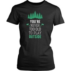 You're never too old to play outside Camping T Shirt