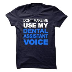 Make this awesome proud Dental Assistant: dont make me use my Dental Assistant voice as a great gift Shirts T-Shirts for Dental Assistants