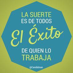 """""""La #Suerte es de todos, el #Exito de quien lo #Trabaja"""". #Citas #Frases @Candidman"""