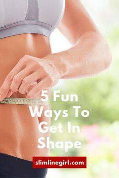 5 Fun Ways To Get In Shape - http://slimlinegirl.com/5-fun-ways-get-shape/