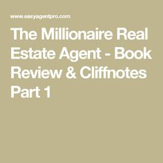 The Millionaire Real Estate Agent - Book Review & Cliffnotes Part 1