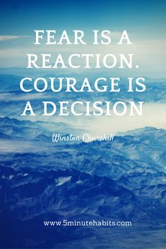 Fear is a reaction. Courage is a decision ~Winston Churchill 5minutehabits.com #quote #courage #decision