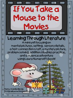 """Love this unit! """"Learning Through Literature"""" Unit for Book, If You Take a Mouse to the Movies by Laura Numeroff (free; from First Grade Wow) Holiday Activities, Reading Activities, Classroom Activities, Classroom Ideas, Preschool Printables, Fun Activities, Laura Numeroff, Preschool Christmas, Christmas Crafts"""
