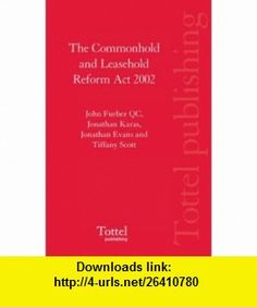 The Commonhold and Leasehold Reform Act 2002 (9781845924386) John Furber, Jonathan Karas, Jonathan Evans, Tiffany Scott , ISBN-10: 184592438X  , ISBN-13: 978-1845924386 ,  , tutorials , pdf , ebook , torrent , downloads , rapidshare , filesonic , hotfile , megaupload , fileserve