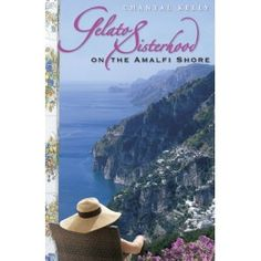 Gelato Sisterhood on the Amalfi Shore by Portland's own Chantal Kelly!