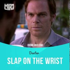 """Slap on the wrist"" is a mild punishment.  Text in the clip from ""Dexter: Do the Wrong Thing"": - So what happened? - Nothing. Guy gets a slap on the wrist. But, a couple of weeks later, he drops dead. Rat poisoning. Sound like a coincidence to you? - Wow, I don't know. - Three makes a pattern. Maybe they all got in her way.  #idiom #idioms #slang #saying #sayings #phrase #phrases #english #englishlanguage #learnenglish #studyenglish #language #efl #esl #tesl #tefl #toefl #ielts #toeic…"
