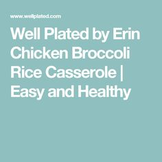 Well Plated by Erin Chicken Broccoli Rice Casserole | Easy and Healthy
