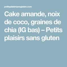 Cake amande, noix de coco, graines de chia (IG bas) – Petits plaisirs sans gluten