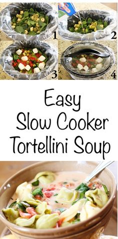 Easy Tortellini Soup in the Slow Cooker... Only 5 Ingredients... Woohoo!    Ingredients:  1 package of cheese tortellini  2 cups of fresh spinach  1 box of low-sodium chicken broth  2 cans of Italian diced tomatoes  1 block of low-fat cream cheese    Pour all of the ingredients into your slow cooker and cover on low for four hours.