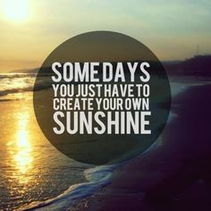 You just have to create your own sunshine sunshine positive quotes positive life sayings life quotes life lessons quote quotes Good Morning Inspirational Quotes, Good Morning Quotes, Great Quotes, Awesome Quotes, Sunday Quotes, Happy Quotes, Gd Morning, Morning Texts, Uplifting Quotes
