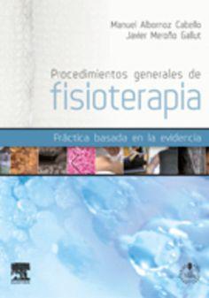 Procedimientos generales de fisioterapia : práctica basada en la evidencia / Manuel Albornoz Cabello, Javier Meroño