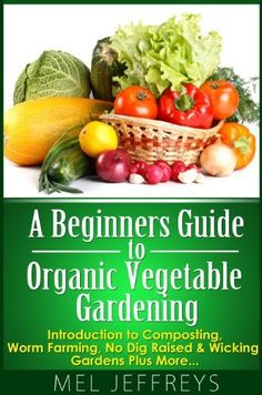 A Beginners Guide to Organic Vegetable Gardening: Introduction to Composting, Worm Farming, No Dig Raised & Wicking Gardens Plus More... (Simple Living) by Mel Jeffreys, http://www.amazon.com/dp/B00B4A98S0/ref=cm_sw_r_pi_dp_dY68sb1RAHBHE
