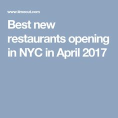 Best new restaurants opening in NYC in April 2017
