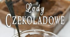 lody czekoladowe, lody czekoladowe bez jajek i maszyny, ekspresowe lody czekoladowe, lody mega czekoladowe, chocolate ice cream, no churn chocolate ice cream, condensed milk chocolate ice cream, Blog Page, Sorbet, Ice Cream, No Churn Ice Cream, Icecream Craft, Ice, Gelato