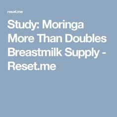 Study: Moringa More Than Doubles Breastmilk Supply - Reset. Moringa Benefits, How To Breastfeed Newborns, Babies R, Superfoods, Breastfeeding, Plant Based, Birth, Pregnancy, Health Fitness