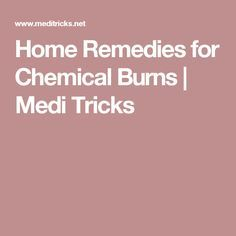 Home Remedies for Chemical Burns | Medi Tricks