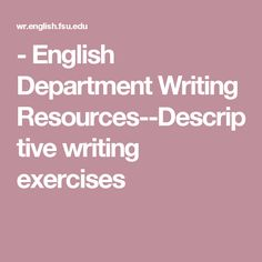 - English Department Writing Resources--Descriptive writing exercises