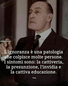 Ignorance is an illness that affects a lot of people. It symptoms are: evil actions, arrogance, envy, and bad manners. Italian Phrases, Italian Quotes, Cool Words, Wise Words, Daily Quotes, Life Quotes, Einstein, Stand Up Comedy, Comic Book Artists
