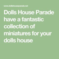 Dolls House Parade have a fantastic collection of miniatures for your dolls house