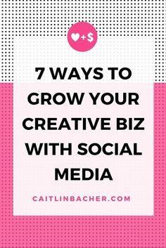 7 Ways To Grow Your Creative Biz With Social Media | Caitlin Bacher
