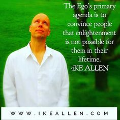 Enlightenment Wisdom from iKE ALLEN.  www.iKEALLEN.com   #ikeallen #enlightened #enlighten #enlightenment #everydayenlightenment #awareness #awakening #acim #byronkatie #oprah #ego #newthought #eckharttolle